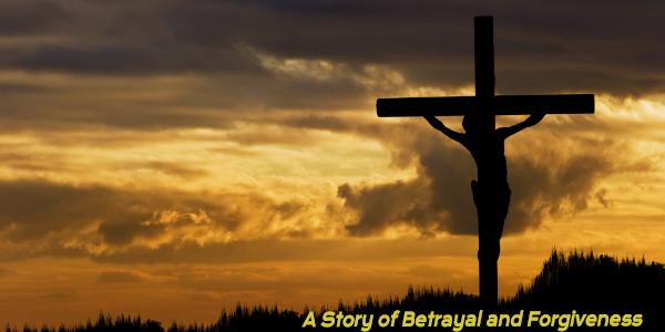 A Story of Betrayal and Forgiveness