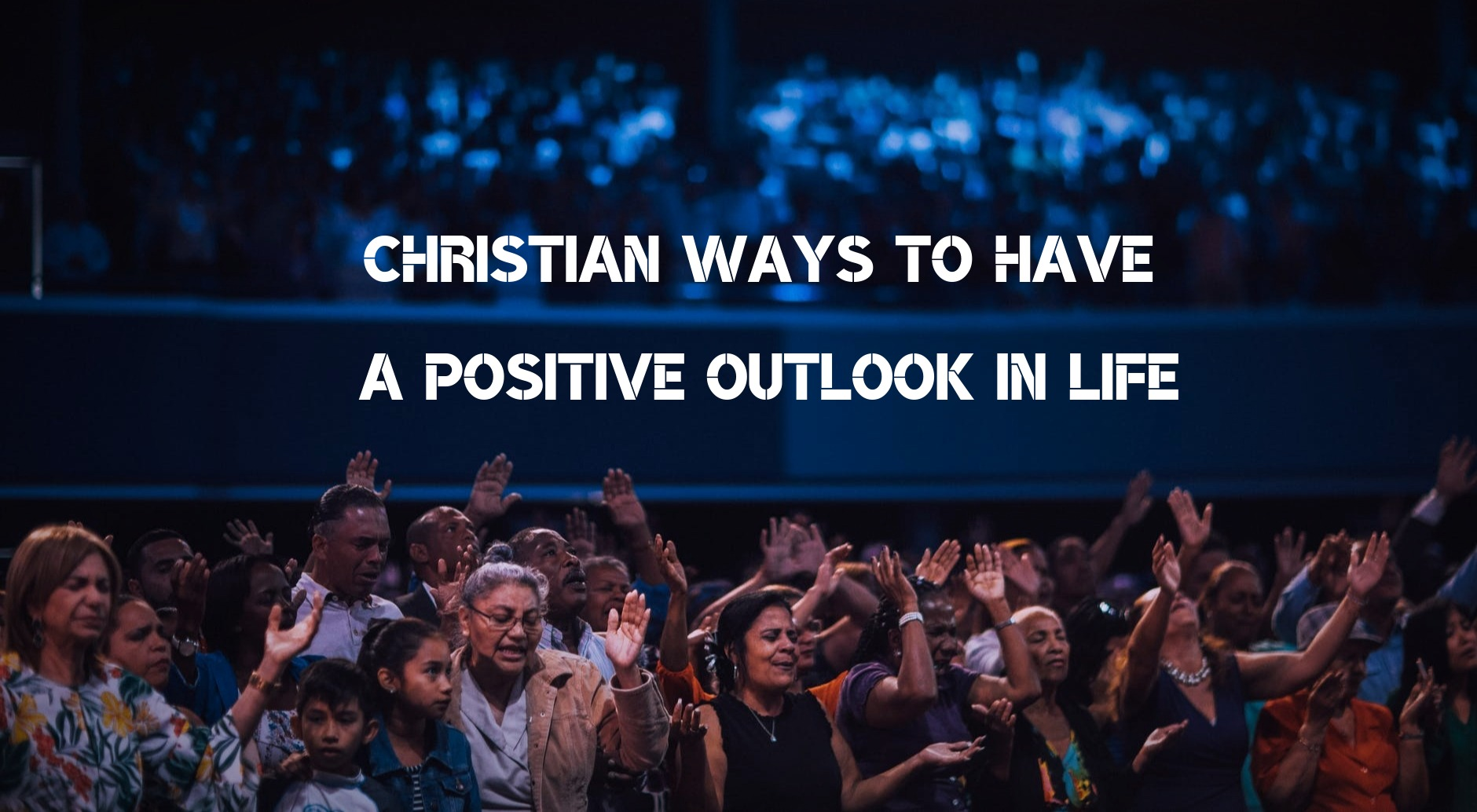 Christian Ways to Have a Positive Outlook in Life