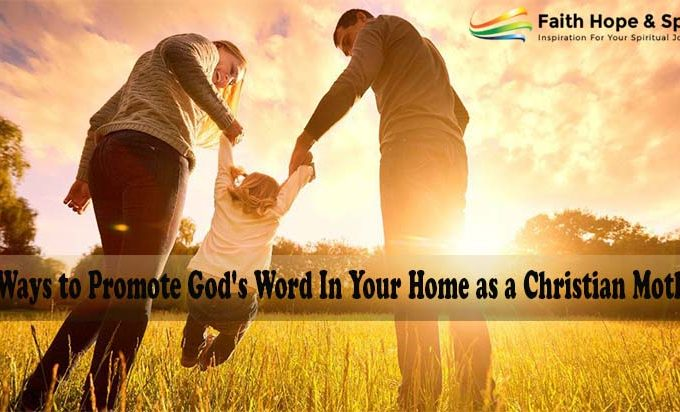 3 Ways to Promote God's Word In Your Home as a Christian Mother