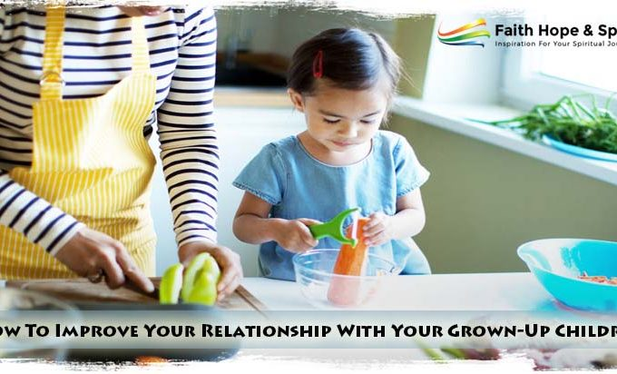 How To Improve Your Relationship With Your Grown-Up Children